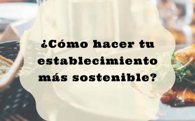 ¿Cómo hacer tu establecimiento más sostenible?